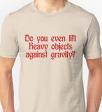 Do you even lift heavy objects against gravity T-Shirt