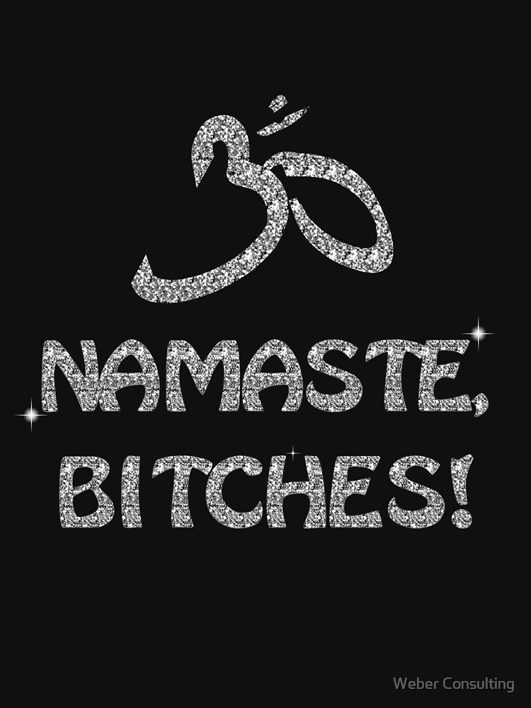 Namaste Bitches - Silver Glitter Effect by HalfNote5