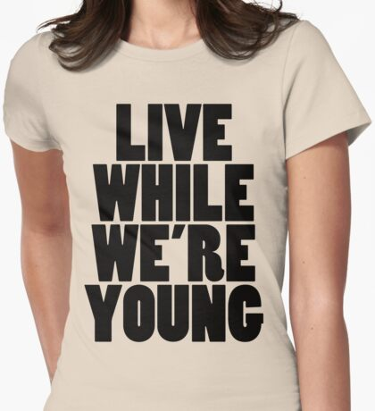 Live While We're Young - Black Womens Fitted T-Shirt