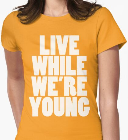 Live While We're Young - White Womens Fitted T-Shirt