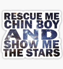 Rescue me chin boy and show me the stars Sticker