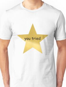 You Tried Unisex T-Shirt