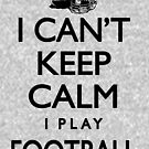 Can't Keep Calm Football by MudgeStudios