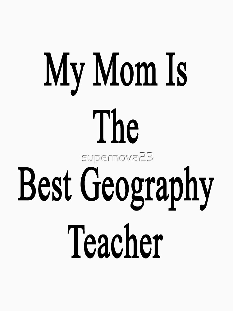 My Mom Is The Best Geography Teacher by supernova23