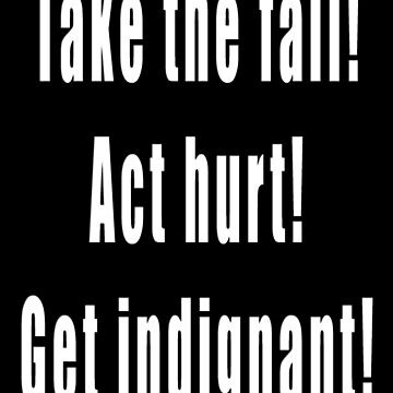 Take the fall! Act hurt! Get indignant! by MightyDucksD123