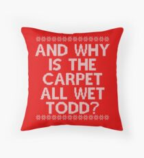 """And WHY is the carpet all wet TODD?"" Throw Pillow"