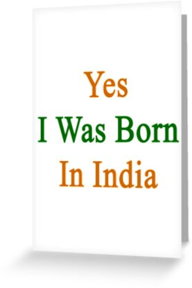 Yes I Was Born In India by supernova23