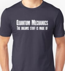 Quantum Mechanics The dreams stuff is made of. T-Shirt