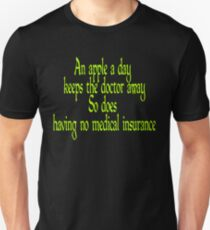 An apple a day keeps the doctor away... so does having no medical insurance.  T-Shirt