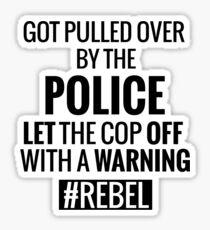 Lets the Police Off With a Warning #REBEL Sticker