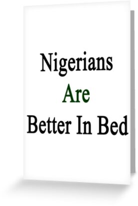 Nigerians Are Better In Bed by supernova23