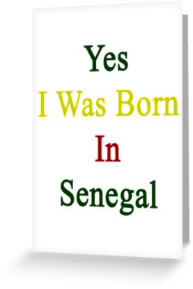 Yes I Was Born In Senegal by supernova23