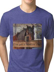 I've got a bead on you. Tri-blend T-Shirt