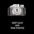 KEEP CALM AND TAKE PHOTOS by © Joe  Beasley IPA