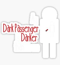 My Dark Passenger is Darker than Yours Sticker