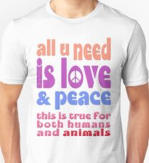 all u need is love & peace - love, peace, rescue, animal rights, vegan Unisex T-Shirt