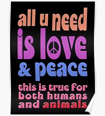 all u need is love & peace - love, peace, rescue, animal rights, vegan Poster