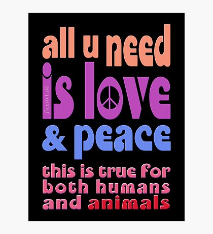 all u need is love & peace - love, peace, rescue, animal rights, vegan Photographic Print
