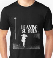 Leaving so soon Unisex T-Shirt