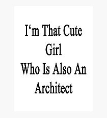 I'm That Cute Girl Who Is Also An Architect Photographic Print