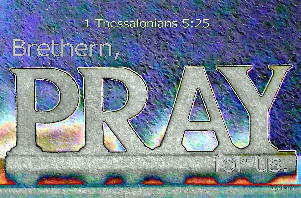 Brethern, Pray For Us by aprilann