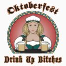 Oktoberfest Drink Up Bitches by HolidayT-Shirts