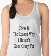 Chess Is The Reason Why I Haven't Gone Crazy Yet Women's Tank Top
