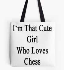 I'm That Cute Girl Who Loves Chess Tote Bag
