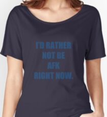 I'd not be AFK right now Women's Relaxed Fit T-Shirt