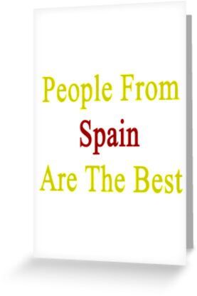 People From Spain Are The Best by supernova23