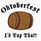 Oktoberfest I'd Tap That by HolidayT-Shirts