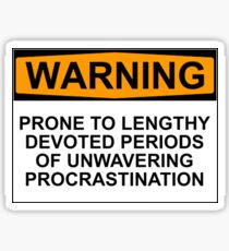 WARNING: PRONE TO LENGHTY DEVOTED PERIODS OF UNWAVERING PROCRASTINATION Sticker