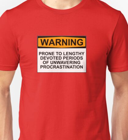 WARNING: PRONE TO LENGHTY DEVOTED PERIODS OF UNWAVERING PROCRASTINATION Unisex T-Shirt