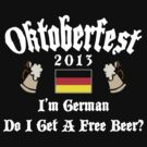 Oktoberfest 2013 German Free Beer? by HolidayT-Shirts
