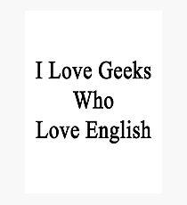 I Love Geeks Who Love English Photographic Print