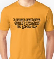 I can't believe that I wanted to grow up T-Shirt