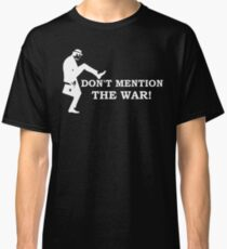 Fawlty Towers - Don't mention the war. Classic T-Shirt