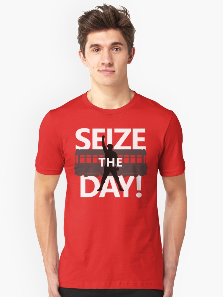 Seize The Day! Unisex T-Shirt Front