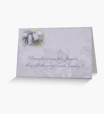 Daughters Are Like Flowers Greeting Card