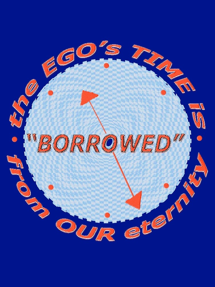 the EGO's TIME is borrowed... by James Lewis Hamilton