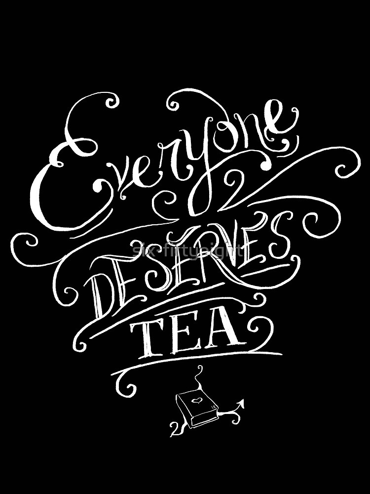 Everyone Deserves Tea by six-fiftyeight