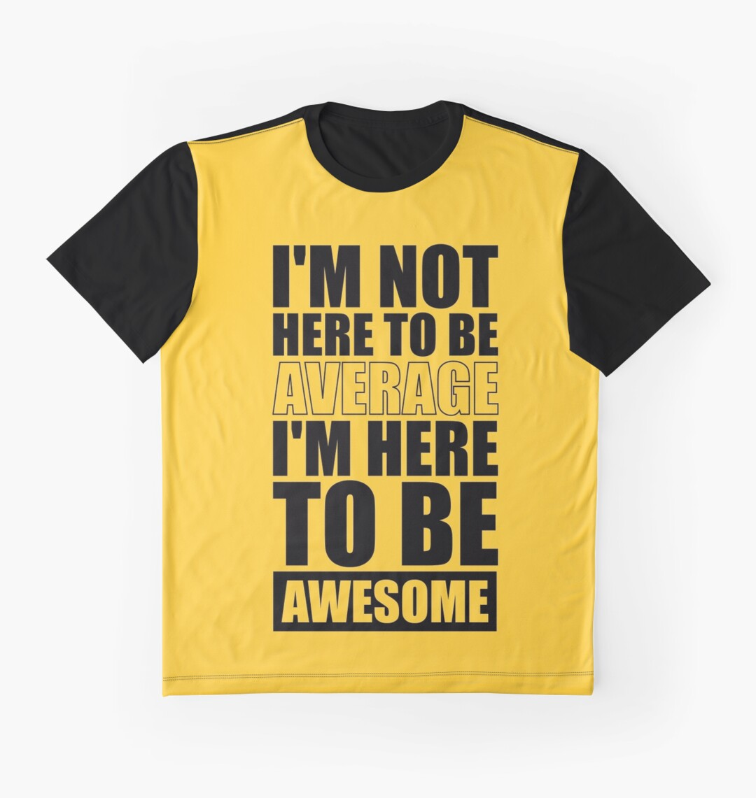 Black t shirt quotes - I M Not Here To Be Average I M Here To Be Awesome Gym Inspirational Quotes Graphic T Shirts