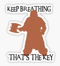 Gimli: Keep breathing, that's the key Sticker