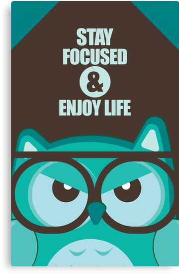 Stay Focused Enjoy Life Inspirational Quotes Canvas Prints By Enchanting Stay Focused Quotes
