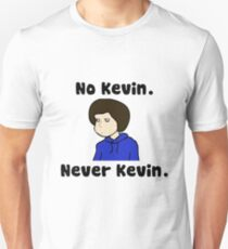 No Kevin. Never Kevin. T-Shirt