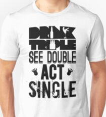 Drink Triple, See Double, Act Single | Fresh Threads T-Shirt