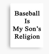 Baseball Is My Son's Religion Canvas Print