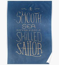A smooth sea never made a skilled sailor. Poster