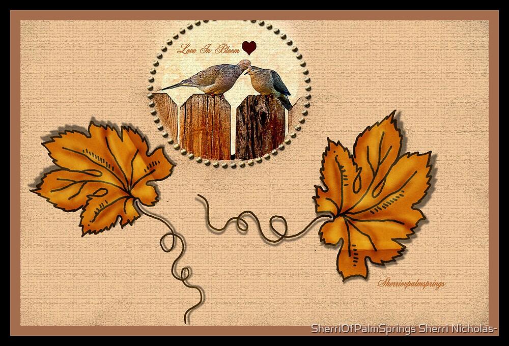 LOVE IN BLOOM...... by SherriOfPalmSprings Sherri Nicholas-