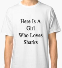 Here Is A Girl Who Loves Sharks  Classic T-Shirt